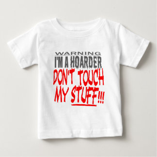 DON'T TOUCH MY STUFF! BABY T-Shirt