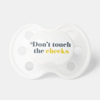 Don t Touch the Cheeks pacifier