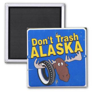 Don t Trash Alaska Refrigerator Magnet