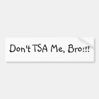 Don t TSA Me Bro Bumper Stickers