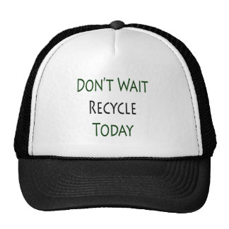 Don t Wait Recycle Today Mesh Hats