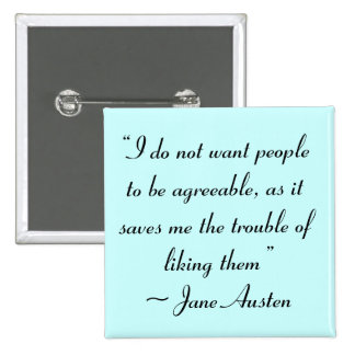 Don't Want People to Be Agreeable Jane Austen Pinback Button