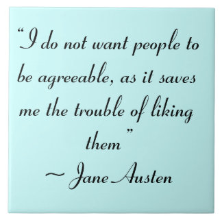 Don't Want People to Be Agreeable Jane Austen Ceramic Tile