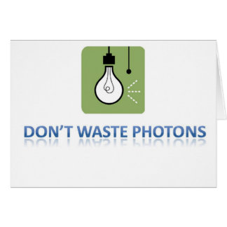 Don t Waste Photons Cards