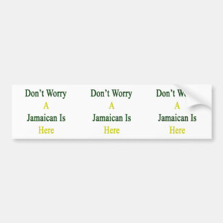 Don t Worry A Jamaican Is Here Bumper Sticker