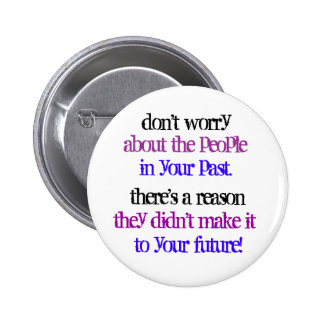 don t worry about the people in your past button