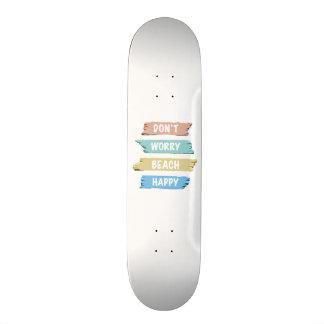 Don't Worry BEACH Happy - Fun Beach Print Skateboard Deck