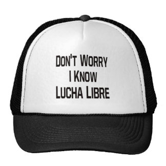 Don t worry i know Lucha Libre Trucker Hats