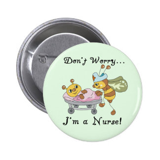 Don t Worry I m a Nurse Tshirts and Gifts Pinback Button