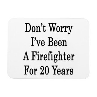 Don t Worry I ve Been A Firefighter For 20 Years Flexible Magnets