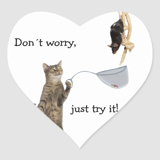 Don´t worry, just try it! heart sticker