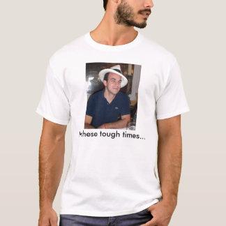 Don Zazueta, In these tough times... T-Shirt