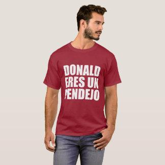 DONALD ERES UN PENDEJO T-Shirt