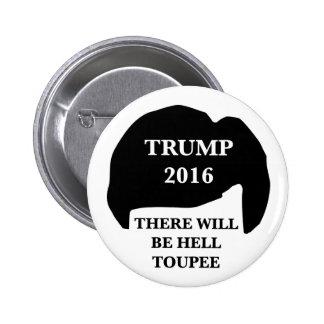 Donald Trump 2016 - 'habrá infierno Toupee Pin Redondo De 2 Pulgadas