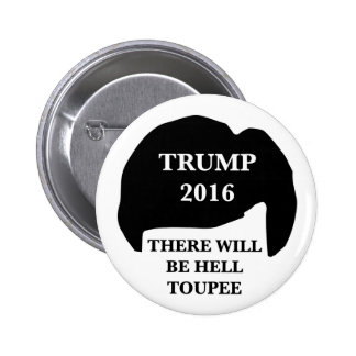 Donald Trump 2016 - 'There Will Be Hell Toupee' 2 Inch Round Button