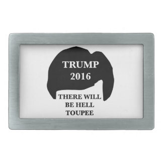 Donald Trump 2016 - 'There Will Be Hell Toupee' Belt Buckle