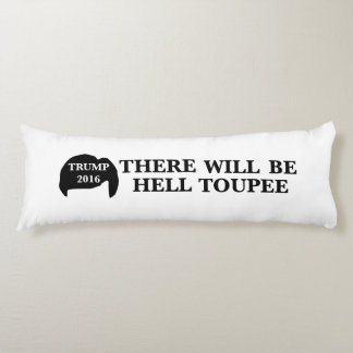 Donald Trump 2016 - 'There Will Be Hell Toupee' Body Pillow
