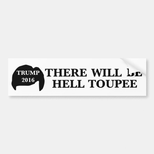 Donald Trump 2016 - 'There Will Be Hell Toupee' Car Bumper Sticker