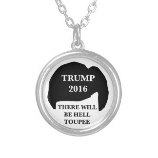 Donald Trump 2016 - 'There Will Be Hell Toupee' Round Pendant Necklace