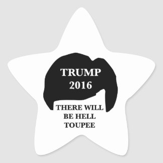 Donald Trump 2016 - 'There Will Be Hell Toupee' Star Sticker