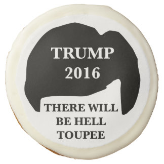 Donald Trump 2016 - 'There Will Be Hell Toupee' Sugar Cookie