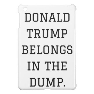 Donald Trump Belongs In The Dump Humor Collection Case For The iPad Mini