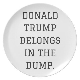 Donald Trump Belongs In The Dump Humor Collection Dinner Plate