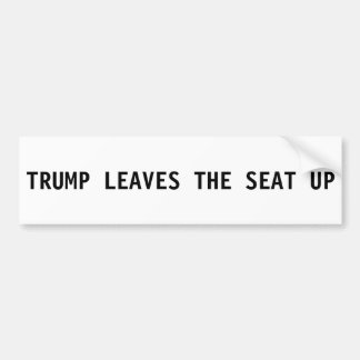 Donald Trump Bumper Sticker - Leaves The Seat Up