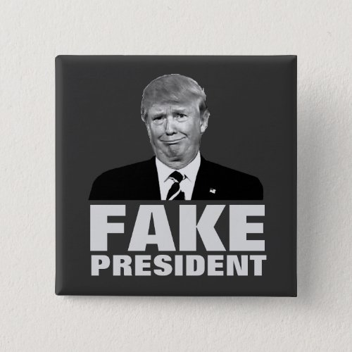 Donald Trump FAKE PRESIDENT Button