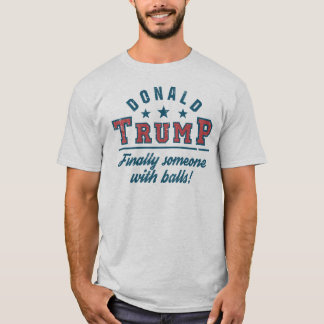 ¡Donald Trump finalmente alguien con las bolas! Playera