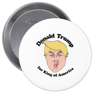 Donald Trump for King of America - Trump 2016 Toon Pinback Button