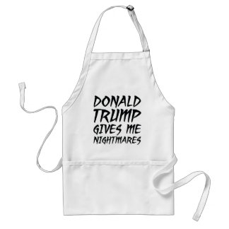Donald Trump Gives Me Nightmares Adult Apron
