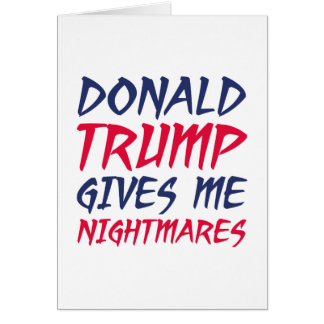 Donald Trump Gives Me Nightmares Card