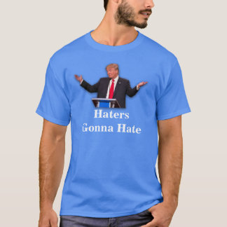 Donald Trump haters gonna hate T-Shirt
