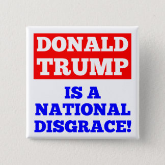 Donald Trump is a National Disgrace White Button