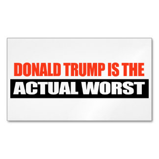 Donald Trump is the Actual Worst -.png Business Card Magnet