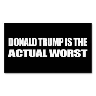 Donald Trump is the Actual Worst - - .png Business Card Magnet