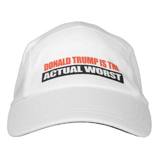 Donald Trump is the Actual Worst -.png Hat