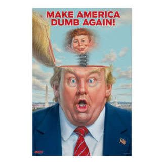"Donald Trump ""Make America Dumb Again"" Poster"