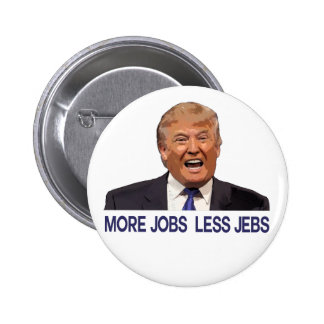Donald Trump, more Jobs, less Jebs Pinback Button