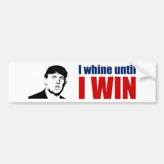 Donald Trump Quote - I Whine Until I WIN - w/ Head Car Bumper Sticker