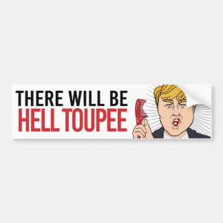 Donald Trump - There will be hell toupee - Liberal Bumper Sticker