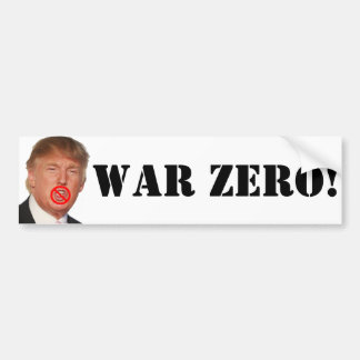 Donald Trump: War Zero! Bumper Sticker