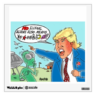 Donald Trump Yells At Illegal Space Alien Wall Decal