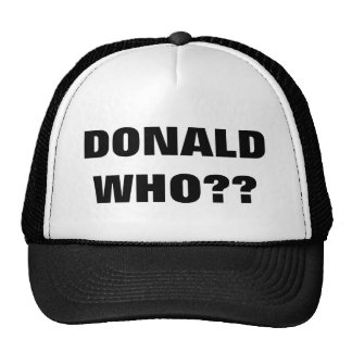DONALD WHO?? TRUCKER HAT