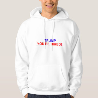 Donald You're Hired Hoodie