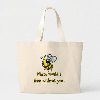 Donde abeja de I sin usted Bolsa Tela Grande