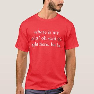 ¿dónde está mi camisa? oh espera está a la derecha playera