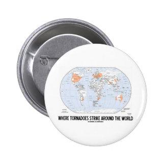 Donde los tornados pegan en todo el mundo (el mapa pin redondo de 2 pulgadas
