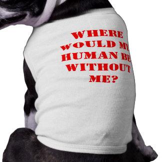¿Dónde mi ser humano estaría sin mí? Playera Sin Mangas Para Perro